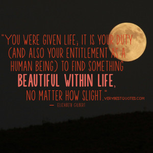 You were given life; it is your duty (and also your entitlement as a ...