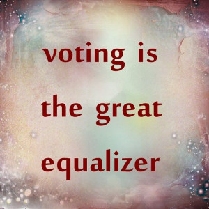 voting is the great equalizer
