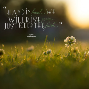 Quotes Picture: hand in hand we will rise again just keep the faith