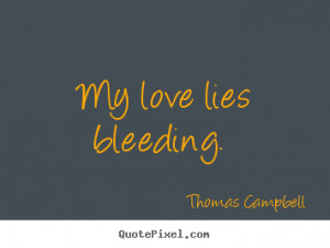 Create picture quote about love - My love lies bleeding.
