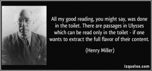 All my good reading, you might say, was done in the toilet. There are ...