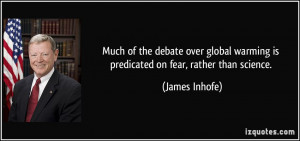 Much of the debate over global warming is predicated on fear, rather ...