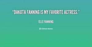 quote-Elle-Fanning-dakota-fanning-is-my-favorite-actress-13754.png