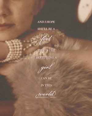 """... can be in this world, a beautiful little fool."""" - Daisy Buchanan"""
