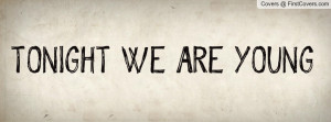 TONIGHT WE ARE YOUNG Profile Facebook Covers