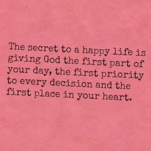 The secret to a happy life is giving God the first part of your day ...