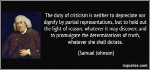 The duty of criticism is neither to depreciate nor dignify by partial ...