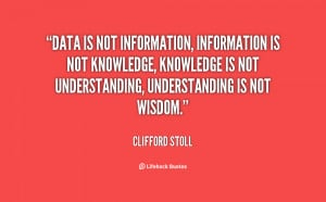 Data is not information, information is not knowledge, knowledge is ...