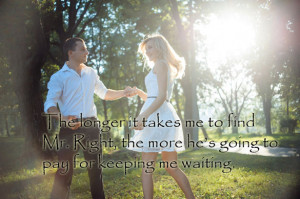 Mr Right Quotes Don't go looking for mr. right