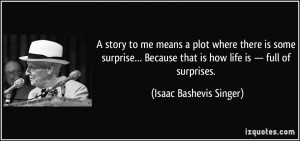 story to me means a plot where there is some surprise… Because ...