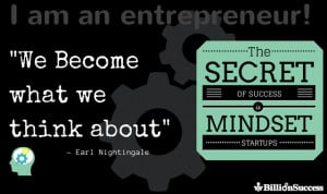 """... an Entrepreneur: """"We Become What We Think About""""- Earl Nightingale"""