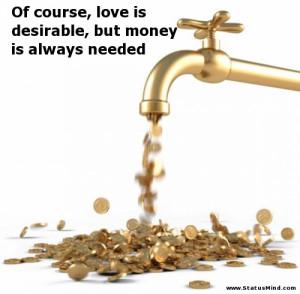 ... , but money is always needed - Sarcastic Quotes - StatusMind.com