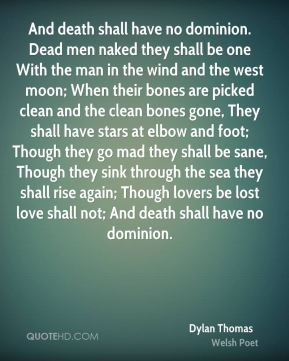 Dylan Thomas - And death shall have no dominion. Dead men naked they ...