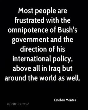 Most people are frustrated with the omnipotence of Bush's government ...