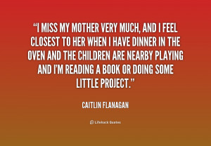 quote-Caitlin-Flanagan-i-miss-my-mother-very-much-and-177787.png