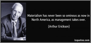 Materialism has never been so ominous as now in North America, as ...