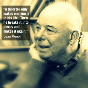 Jean Renoir - Film Director Quote - Movie Director Quote - #jeanrenoir ...
