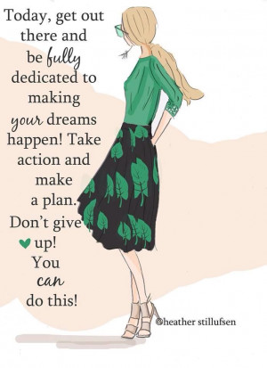 ... making your dreams happen! Take action and make a plan. Don't give up