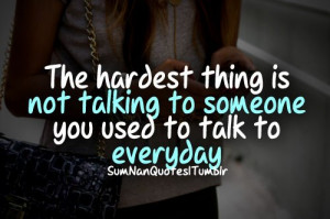 ... part is not talking to someone u used to talk everyday . SumNan Quotes