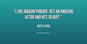 "like Joaquin Phoenix. He's an amazing actor and he's so buff."""