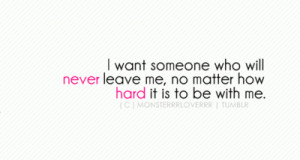 want someone who will never leave me