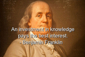 benjamin franklin best quotes sayings investment interest knowledge