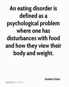 Eating Disorder Awareness Quotes Disorders like anorexia and