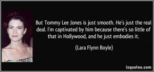 But Tommy Lee Jones is just smooth. He's just the real deal. I'm ...