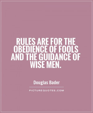 ... Quotes Rules Quotes Fool Quotes Obedience Quotes Douglas Bader Quotes