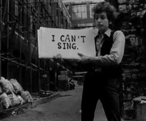 bob dylan I can't sing.
