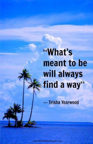 30291-Whats-Meant-To-Be-Will-Always-Find-A-Way.jpg
