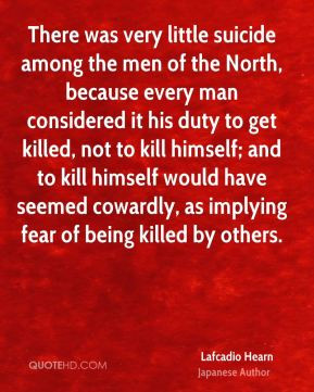 Lafcadio Hearn - There was very little suicide among the men of the ...