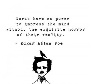 ... horror of their reality. -Edgar Allan Poe - http://aboutedgarallanpoe