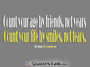 Friendship Quotes – Count your age by friends, not years Count your ...