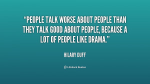 People talk worse about people than they talk good about people ...