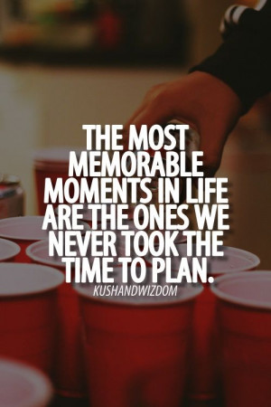 The Most Memorable moments in life are the ones we never took to plan ...