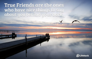 True-Friends-are-the-ones-who-have-nice-things-to-say-about-you-behind ...