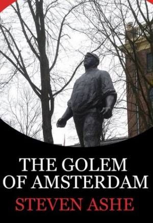 The Golem of Amsterdam by Steven Ashe