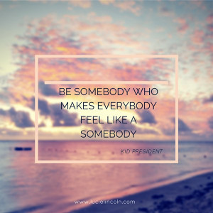 Fired up Friday: Be somebody that makes, everybody feel like a ...