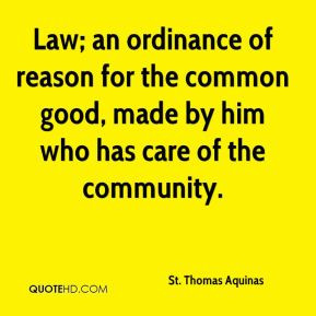 St. Thomas Aquinas - Law; an ordinance of reason for the common good ...