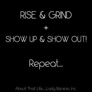 Rise & Grind www.LadyBizness.com