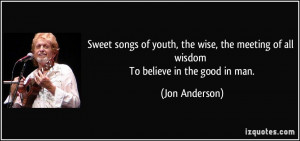 Sweet songs of youth, the wise, the meeting of all wisdom To believe ...