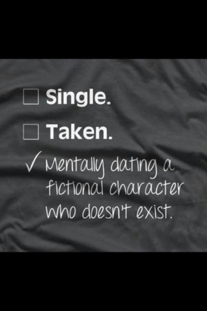 Single. Taken. Mentally dating a fictional character who doesn't ...