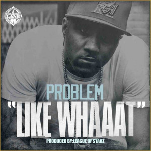 "Problem – ""Like Whaaat"" Ft. Bad Lucc [Music Video]"