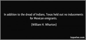 ... held out no inducements for Mexican emigrants. - William H. Wharton