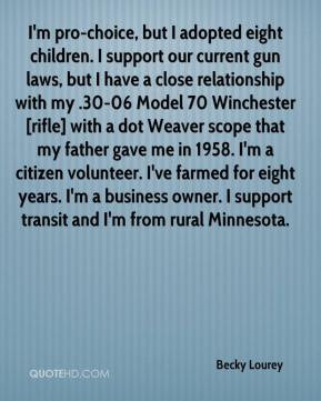 Becky Lourey - I'm pro-choice, but I adopted eight children. I support ...