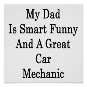 My Dad Is Smart Funny And A Great Car Mechanic Poster