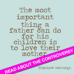 """Why is this quote controversial? """"The most important thing a father ..."""
