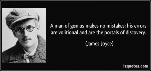 ... errors are volitional and are the portals of discovery. - James Joyce