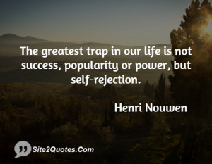 The greatest trap in our life is not success, popularity or power, but ...